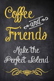 coffee and friends make the perfect blend coffee friends