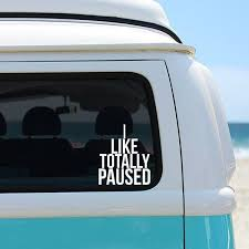Clueless Inspired I Like Totally Paused Car Window Decal Vinyl Sticker Funny Car Decals Mermaid Decal Window Decals