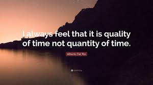 "alberto del rio quote ""i always feel that it is quality of time"