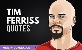 tim ferriss quotes that truly inspire wealthy gorilla