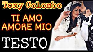 TONY COLOMBO - Ti Amo Amore Mio - TESTO - YouTube