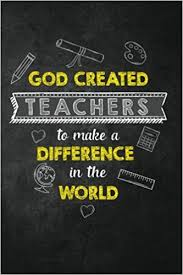 god created teachers to make a difference in the world religious