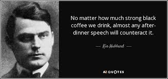 kin hubbard quote no matter how much strong black coffee we drink