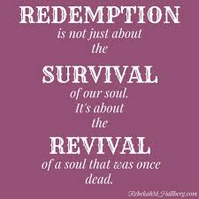 redemption is not just about the survival of our soul it s about