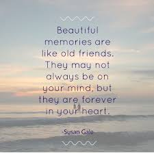old friends and beautiful memories old friend quotes old