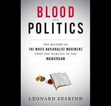 Blood and Politics: The History of the White Nationalist Movement ...