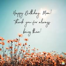 birthday quotes for mom thank you for always being there