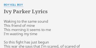 "IVY PARKER"" LYRICS by BOY KILL BOY: Waking to the same..."