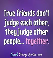 true friends don t judge each other they judge other people