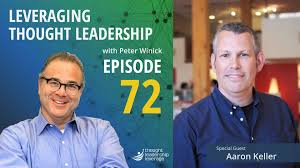 Leveraging Thought Leadership With Peter Winick - Episode 72 - Aaron Keller  - Thought Leadership Leverage