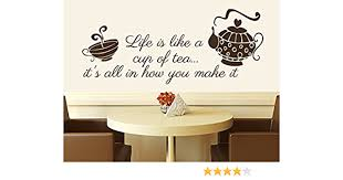 Amazon Com Wall Decals Quotes Vinyl Sticker Decal Quote Life Is Like A Cup Of Tea It S All In How You Make It Tea Kitchen Cafe Phrase Home Decor Art Design Interior Ns497