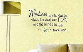 Amazon Com Wall Vinyl Decal Quote Kindness Is A Language Which The Deaf Can Hear And The Blind Can See Mark Twain Vinyl Decor Sticker Home Art Print Wd4728 Home Kitchen