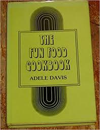 The fun food cookbook: Davis, Adele: Amazon.com: Books