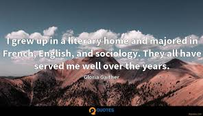 i grew up in a literary home and majored in french english