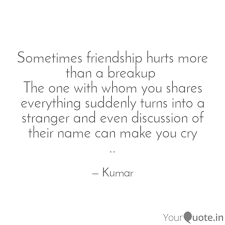 sometimes friendship hurt quotes writings by kumar