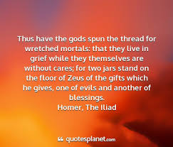 thus have the gods spun the th for wretched