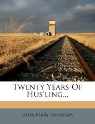 Twenty Years of Hus'ling... : James Perry Johnston : 9781279428832