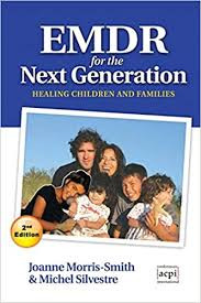 Amazon.com: Emdr for the Next Generation-Healing Children and Families 2nd  Ed (9781910309209): Morris-Smith, Joanne, Silvestre, Michel: Books