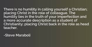 there is no humility in calling yourself a christian placing
