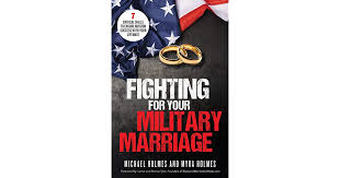 Fighting for Your Military Marriage: 7 Critical Skills to Ensure Mission  Success with Your Lifemate by Michael And Myra Holmes