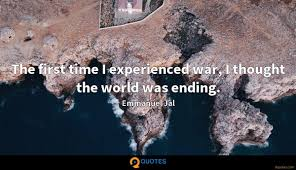 the first time i experienced war i thought the world was ending