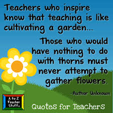 quotes for teachers teaching is like cultivating a garden a to