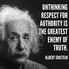 unthinking respect for authority is the greatest enemy of truth