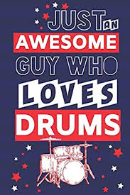 just an awesome guy who loves drums