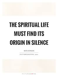 the spiritual life must its origin in silence picture quotes