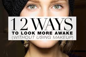 how to look more awake stylecaster