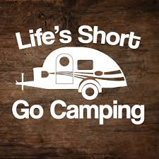 Life S Short Go Camping T G Teardrop Trailer Window Decal Teardropshop Com