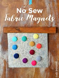 homemade magnets no sew fabric magnets
