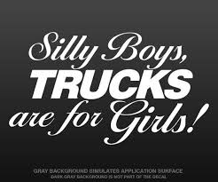 Sell Silly Boys Trucks Are For Girls Decal 5 X2 8 White 4x4 Truck Vinyl Sticker U5ab Motorcycle In Sticker City Ca For Us 4 95