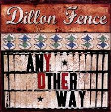 Any Other Way Dillon Fence Songs Reviews Credits Allmusic