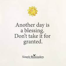 another day is a blessing by unknown author wisdom quotes funny
