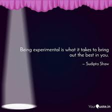 being experimental is wha quotes writings by sudipta shaw