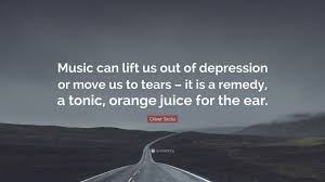 """oliver sacks quote """"music can lift us out of depression or move"""