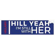 Hill Yeah I M Still With Her Bumper Sticker Zazzle Com