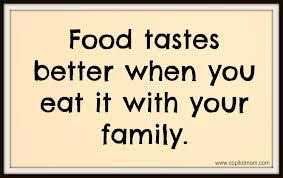 food tastes better when you eat it your family food quote