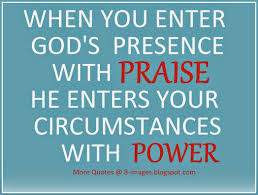when you enter god s presence praise he enters your