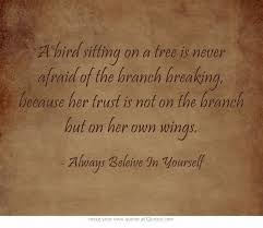 """inspirational quote of the day unknown author """"a bird sitting on"""