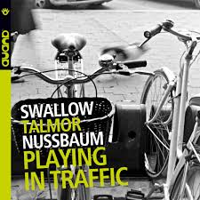 Playing In Traffic | Steve Swallow, Ohad Talmor, Adam Nussbaum | Ohad Talmor