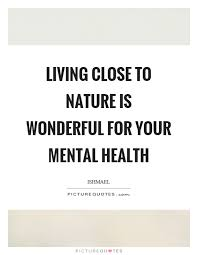 living close to nature is wonderful for your mental health