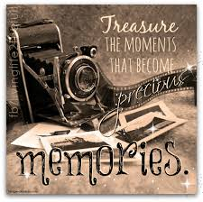 treasure the moments that become precious memories quotes