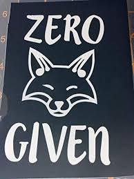 Amazon Com Zero Fox Given Decal Vinyl Sticker Cars Trucks Vans Walls Laptop White 5 5 X 3 75 In Lli313 Automotive
