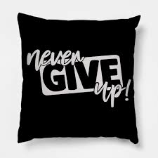 never give up resiliency motivational inspirational quotes never