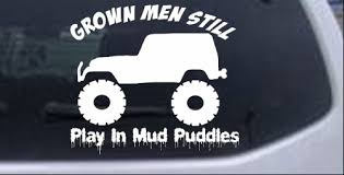 Grown Men Still Play In The Mud Jeep Car Or Truck Window Decal Sticker Rad Dezigns