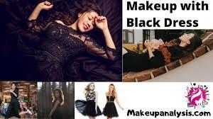 makeup with black dress makeup ysis