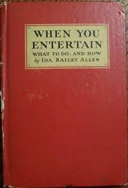 When You Entertain: What To Do, And How by Ida Bailey Allen