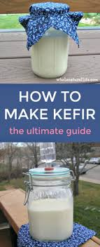 the ultimate guide to how to make kefir